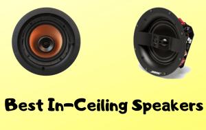 Top 8 Best In-Ceiling Speakers To Buy In 2019
