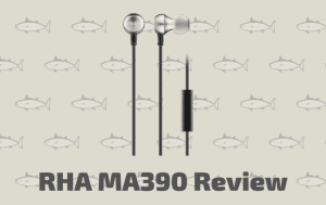 RHA MA390 Review – All You Need To Know About This IEM!
