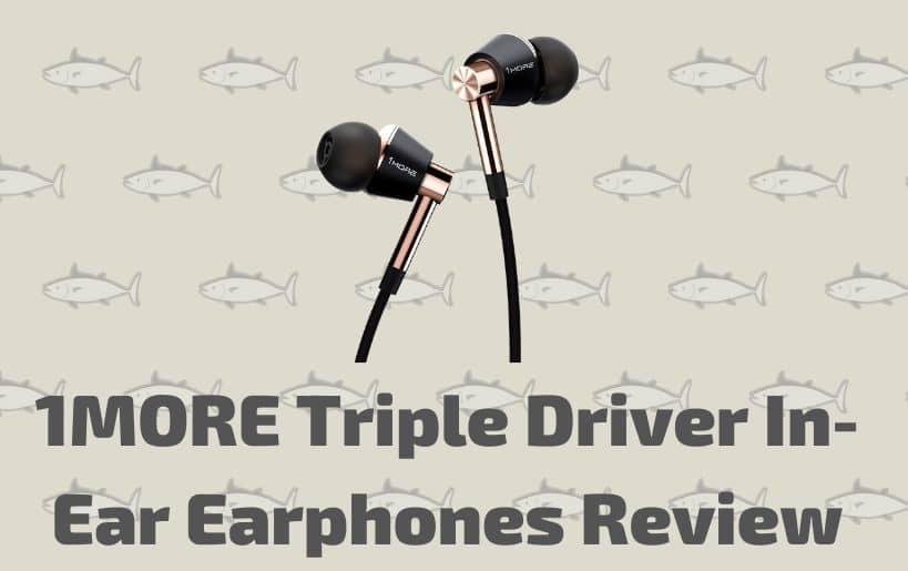 1MORE Triple Driver In-Ear Earphones Review