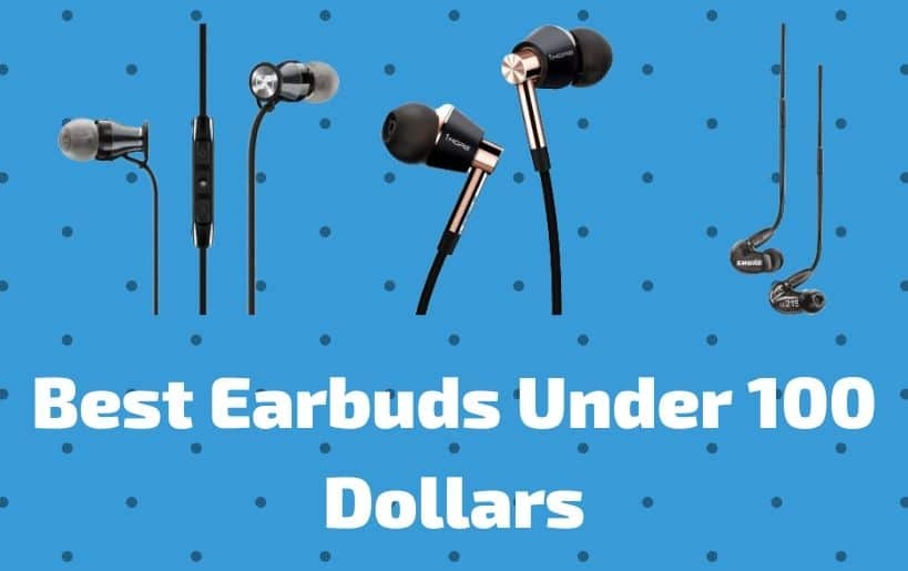 Best earbuds under 100 dollars