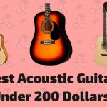 10 Best Acoustic Guitars Under $200 To Buy In 2021