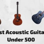 10 Best Acoustic Guitars Under $500 (With Buying Guide)