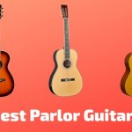 7 Best Parlor Guitars 2021 (With Buying Guide)