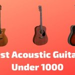 10 Best Acoustic Guitars Under 1000 (With Buying Guide)