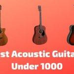 10 Best Acoustic Guitars Under 1000 To Buy In 2020