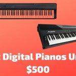 10 Best Digital Pianos Under $500 To Buy In 2021