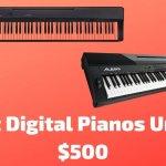 10 Best Digital Pianos Under $500 To Buy In 2021